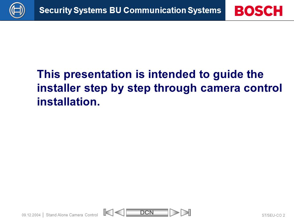 Security Systems BU Communication SystemsDCN ST/SEU-CO 3 Stand Alone Camera Control 09.12.2004 Standalone DCN system with Camera Control Direct Camera Control With Allegiant Video Switcher