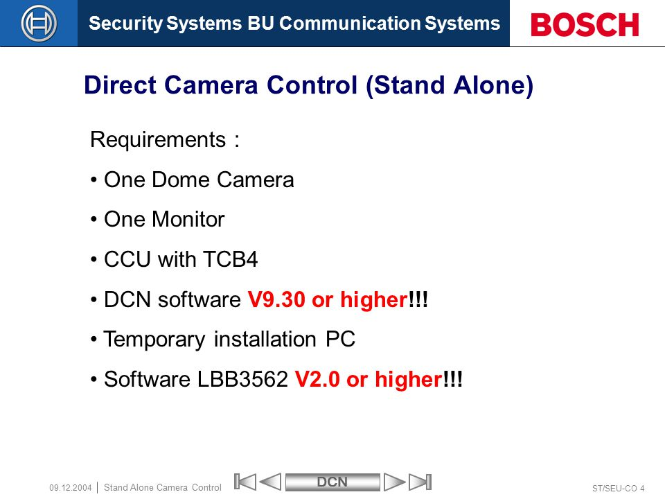 Security Systems BU Communication SystemsDCN ST/SEU-CO 35 Stand Alone Camera Control 09.12.2004 The default COM port settings are: Com 1 for communication with the CCU Com 2 for communication with the Video Switcher Keep in mind !!
