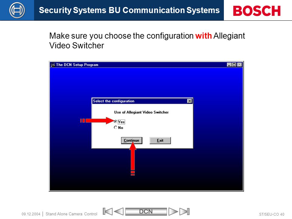 Security Systems BU Communication SystemsDCN ST/SEU-CO 40 Stand Alone Camera Control 09.12.2004 Make sure you choose the configuration with Allegiant Video Switcher