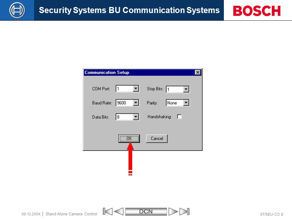 Security Systems BU Communication SystemsDCN ST/SEU-CO 19 Stand Alone Camera Control 09.12.2004 Step 7 Change baudrate of CCU Now you have to change the baudrate of Port 1(on the CCU) to 9.6K!.