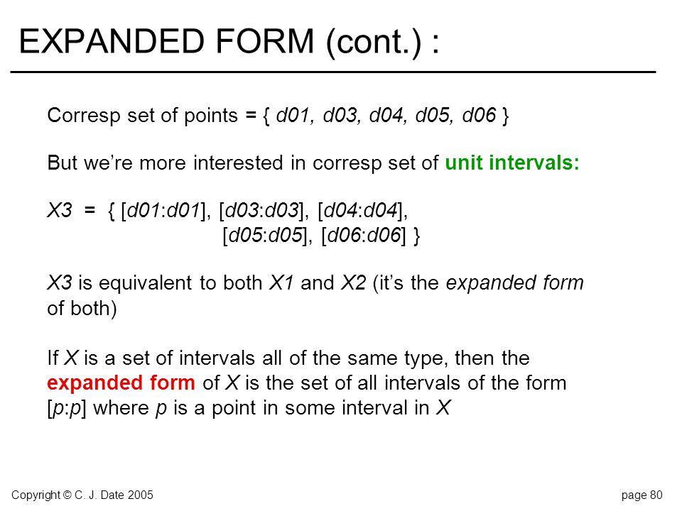 Copyright © C. J. Date 2005page 80 EXPANDED FORM (cont.) : Corresp set of points = { d01, d03, d04, d05, d06 } But we're more interested in corresp se