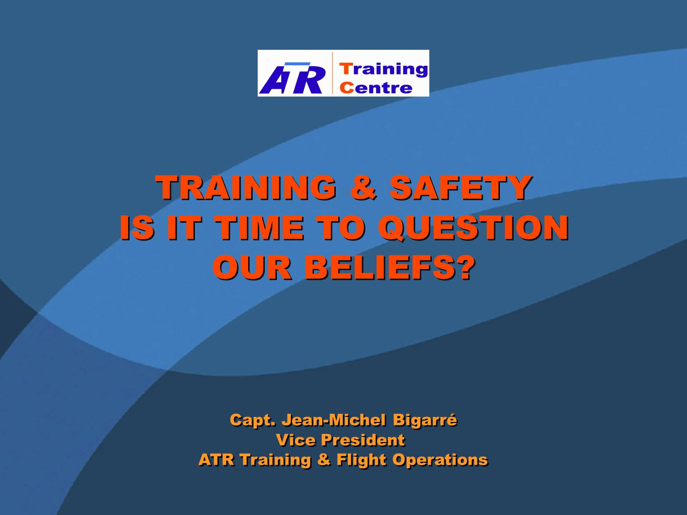 TRAINING & SAFETY IS IT TIME TO QUESTION OUR BELIEFS.