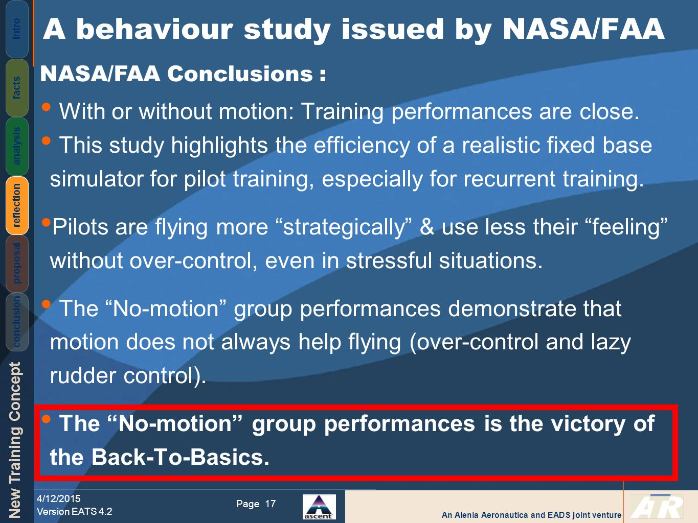 An Alenia Aeronautica and EADS joint venture New Training Concept 4/12/2015 Version EATS 4.2 Page Intro facts analysis reflection proposal conclusion 17 With or without motion: Training performances are close.