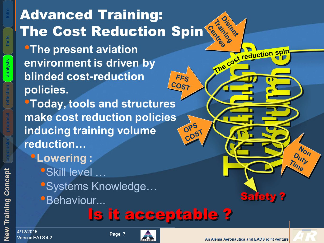 An Alenia Aeronautica and EADS joint venture New Training Concept 4/12/2015 Version EATS 4.2 Page Intro facts analysis reflection proposal conclusion 8 Can we improve training quality and simultaneously reduce costs .
