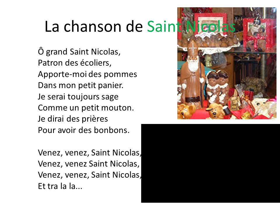 La chanson de Saint Nicolas Ô grand Saint Nicolas, Patron des écoliers, Apporte-moi des pommes Dans mon petit panier.