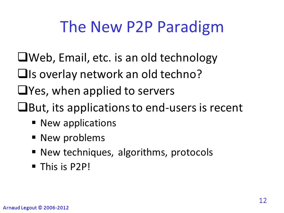 The New P2P Paradigm  Web, Email, etc. is an old technology  Is overlay network an old techno.