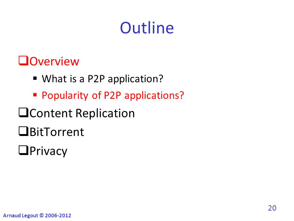 Outline  Overview  What is a P2P application.  Popularity of P2P applications.
