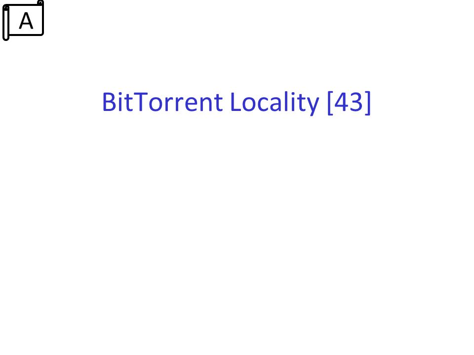 BitTorrent Locality [43] A