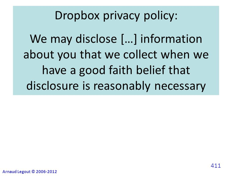 Dropbox privacy policy: We may disclose […] information about you that we collect when we have a good faith belief that disclosure is reasonably necessary Arnaud Legout © 2006-2012 411