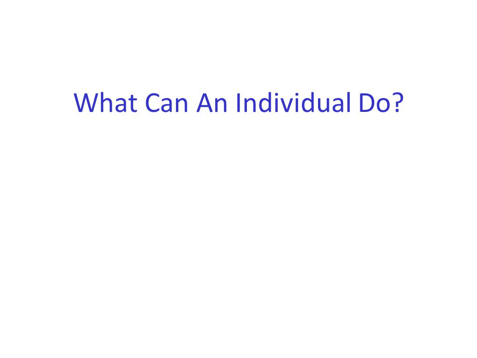 What Can An Individual Do?