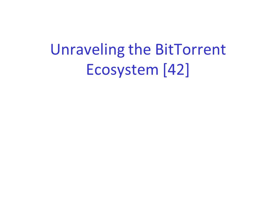 Unraveling the BitTorrent Ecosystem [42]