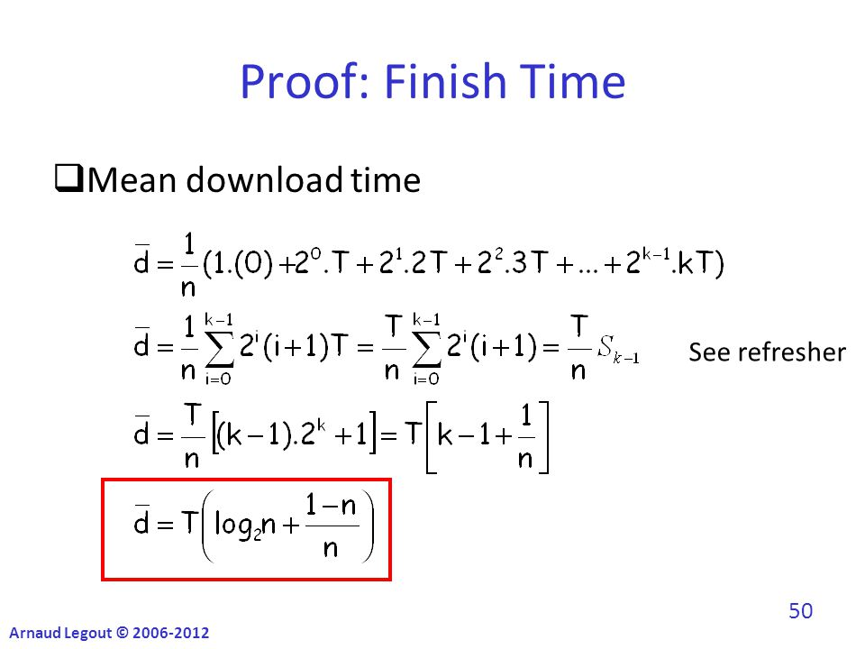 Proof: Finish Time  Mean download time See refresher Arnaud Legout © 2006-2012 50