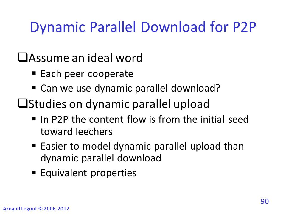 Dynamic Parallel Download for P2P  Assume an ideal word  Each peer cooperate  Can we use dynamic parallel download.
