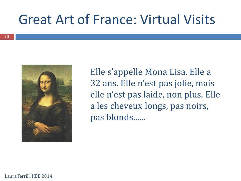 Great Art of France: Virtual Visits Laura Terrill, HEB 2014 Elle s'appelle Mona Lisa. Elle a 32 ans. Elle n'est pas jolie, mais elle n'est pas laide,