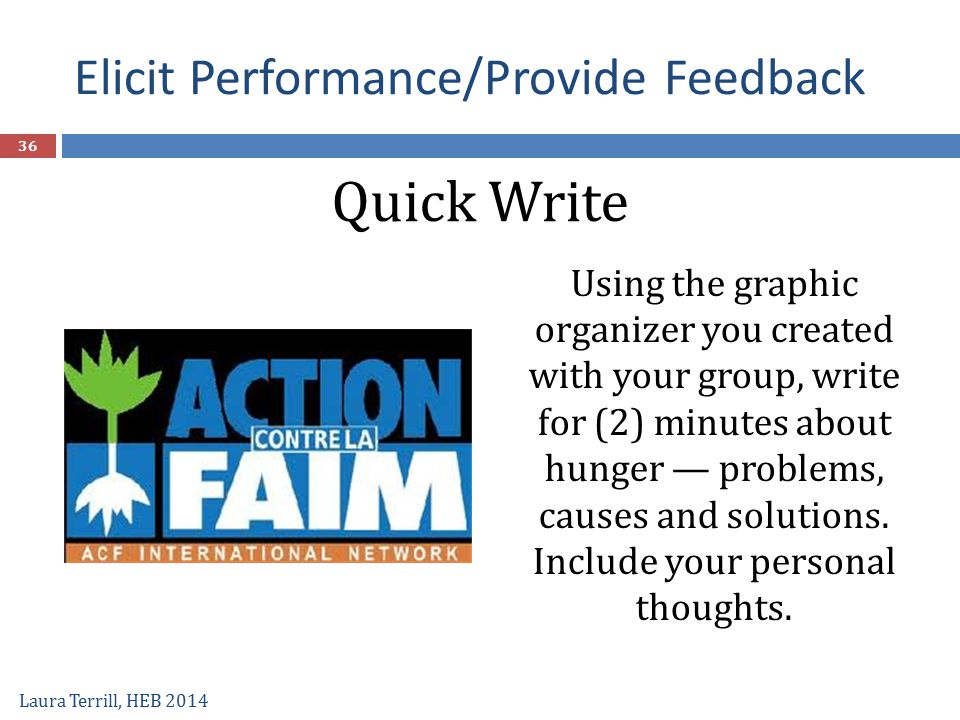 Elicit Performance/Provide Feedback Using the graphic organizer you created with your group, write for (2) minutes about hunger — problems, causes and