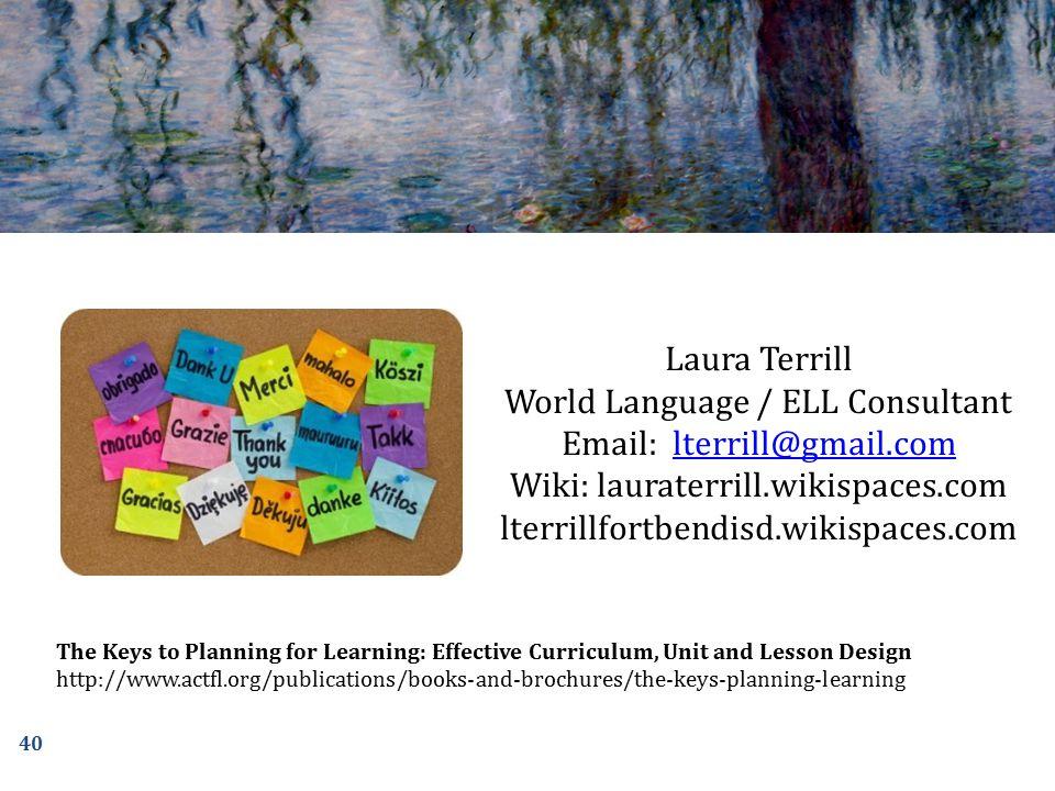 Laura Terrill World Language / ELL Consultant Email: lterrill@gmail.comlterrill@gmail.com Wiki: lauraterrill.wikispaces.com lterrillfortbendisd.wikisp