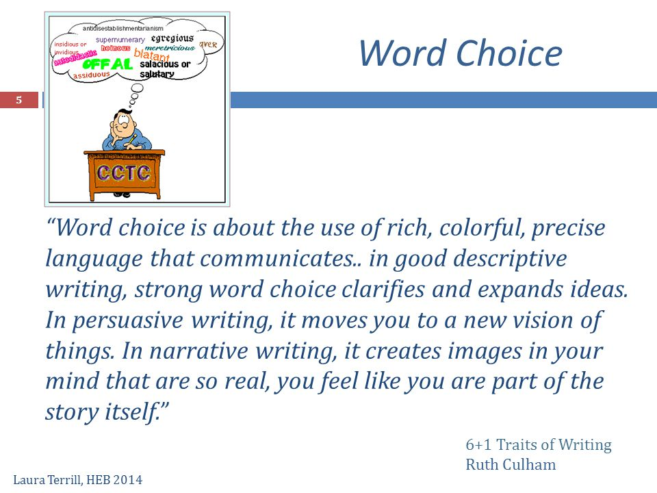 """6+1 Traits of Writing Ruth Culham """"Word choice is about the use of rich, colorful, precise language that communicates.. in good descriptive writing, s"""