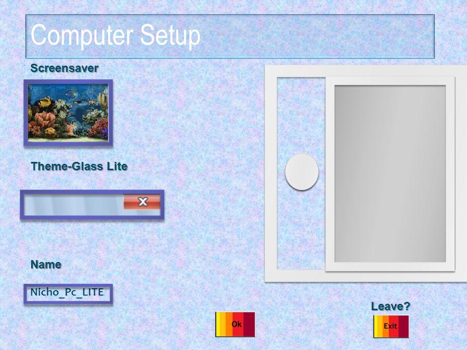 Screensaver Theme-Glass Lite Name Nicho_Pc_LITE Leave? Leave? Computer Setup