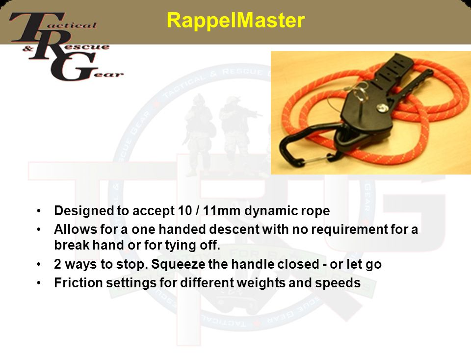 RappelMaster Designed to accept 10 / 11mm dynamic rope Allows for a one handed descent with no requirement for a break hand or for tying off. 2 ways t