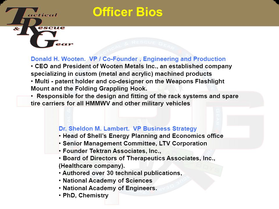 Officer Bios Donald H. Wooten. VP / Co-Founder, Engineering and Production CEO and President of Wooten Metals Inc., an established company specializin
