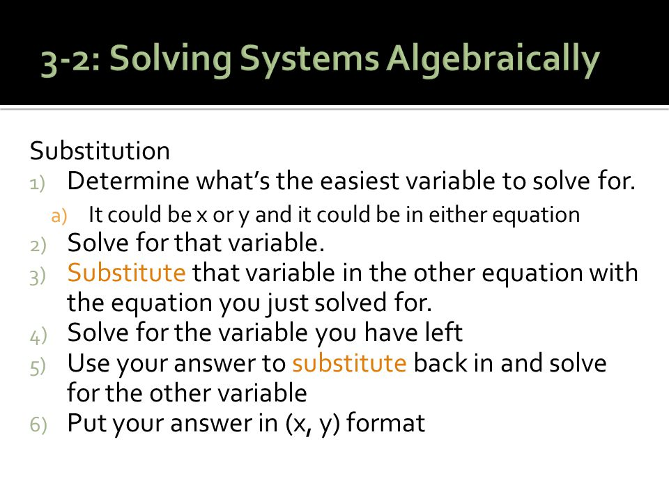 Substitution 1) Determine what's the easiest variable to solve for.