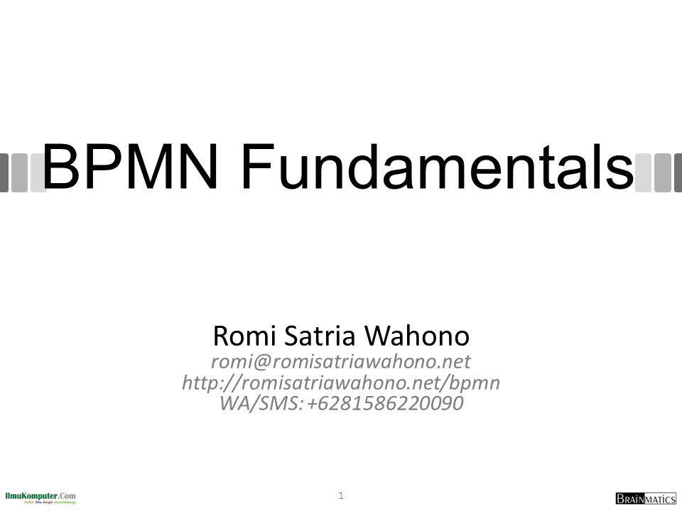 BPMN Fundamentals Romi Satria Wahono romi@romisatriawahono.net http://romisatriawahono.net/bpmn WA/SMS: +6281586220090 1