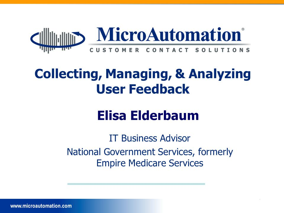Elisa Elderbaum IT Business Advisor National Government Services, formerly Empire Medicare Services Collecting, Managing, & Analyzing User Feedback