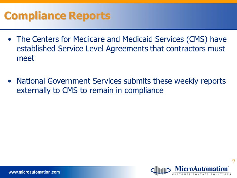 9 The Centers for Medicare and Medicaid Services (CMS) have established Service Level Agreements that contractors must meet National Government Services submits these weekly reports externally to CMS to remain in compliance