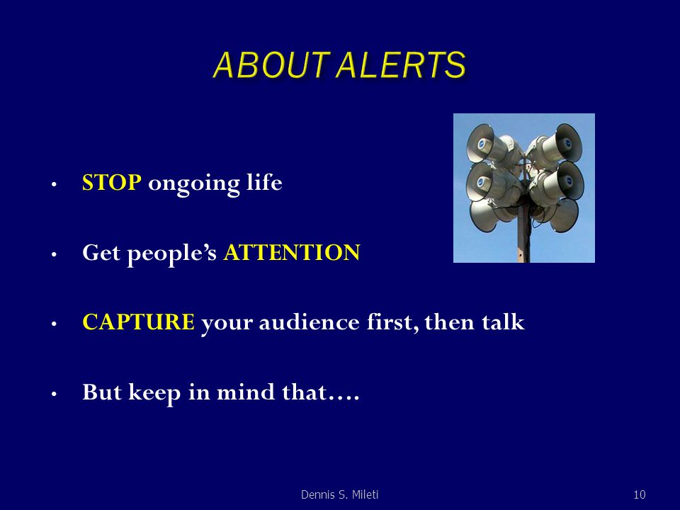 STOP ongoing life Get people's ATTENTION CAPTURE your audience first, then talk But keep in mind that….