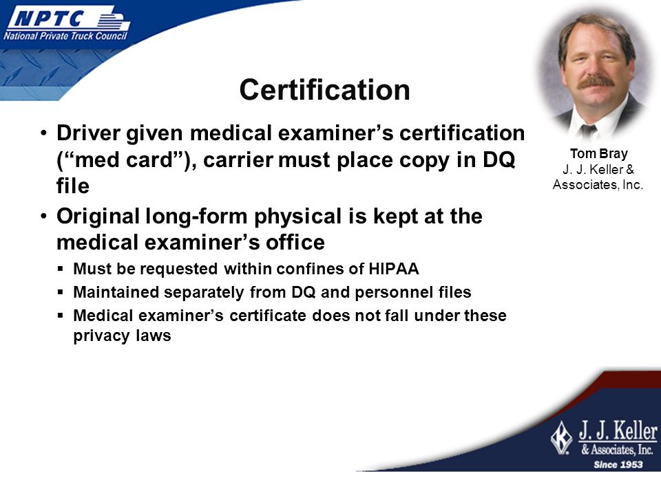 """Certification Driver given medical examiner's certification (""""med card""""), carrier must place copy in DQ file Original long-form physical is kept at th"""