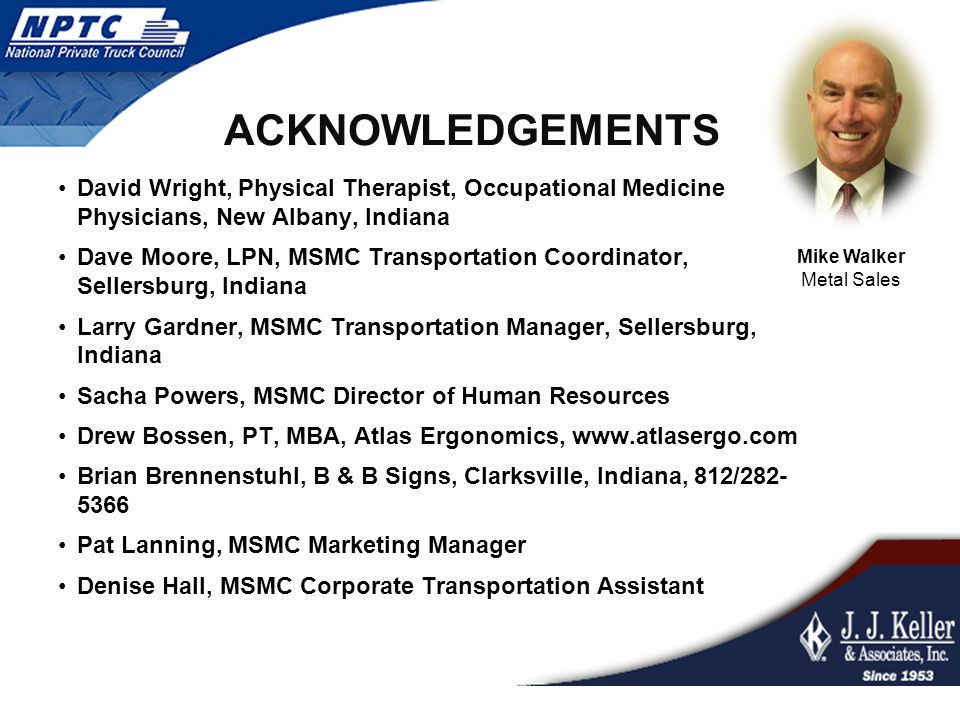 ACKNOWLEDGEMENTS David Wright, Physical Therapist, Occupational Medicine Physicians, New Albany, Indiana Dave Moore, LPN, MSMC Transportation Coordina