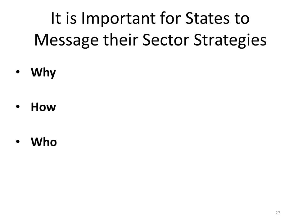 It is Important for States to Message their Sector Strategies 27 Why How Who