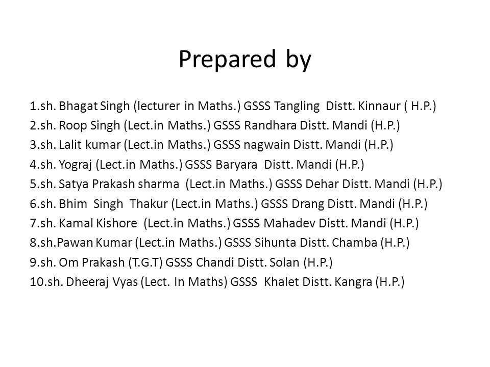Prepared by 1.sh. Bhagat Singh (lecturer in Maths.) GSSS Tangling Distt. Kinnaur ( H.P.) 2.sh. Roop Singh (Lect.in Maths.) GSSS Randhara Distt. Mandi