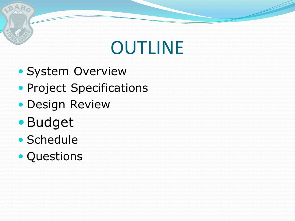 OUTLINE System Overview Project Specifications Design Review Budget Schedule Questions