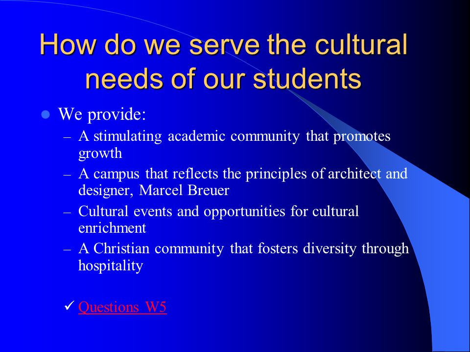How do we serve the cultural needs of our students We provide: – A stimulating academic community that promotes growth – A campus that reflects the pr