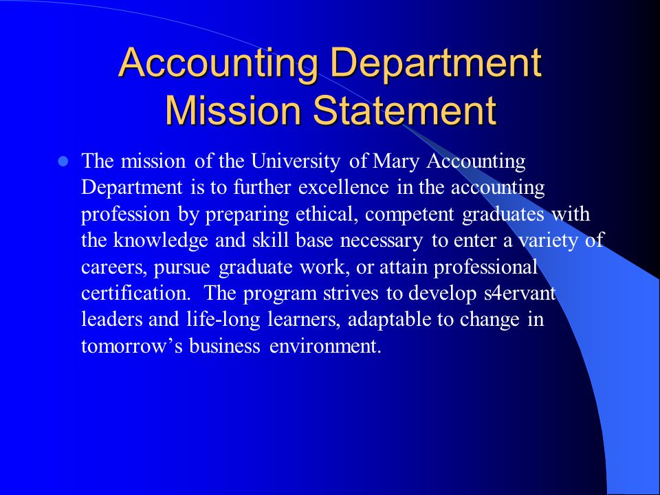 Accounting Department Mission Statement The mission of the University of Mary Accounting Department is to further excellence in the accounting profess