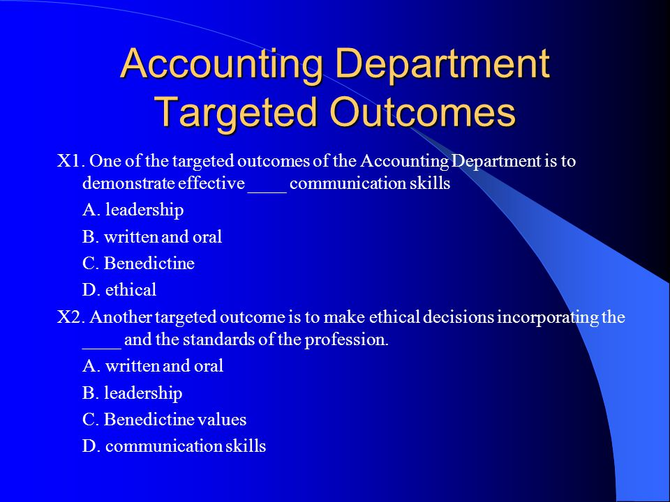 Accounting Department Targeted Outcomes X1. One of the targeted outcomes of the Accounting Department is to demonstrate effective ____ communication s