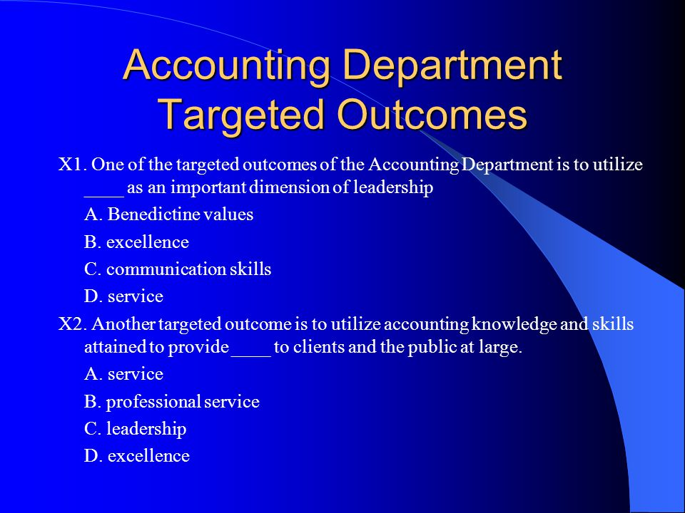 Accounting Department Targeted Outcomes X1. One of the targeted outcomes of the Accounting Department is to utilize ____ as an important dimension of