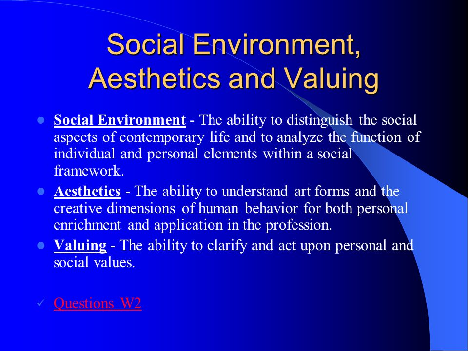 Social Environment, Aesthetics and Valuing Social Environment - The ability to distinguish the social aspects of contemporary life and to analyze the
