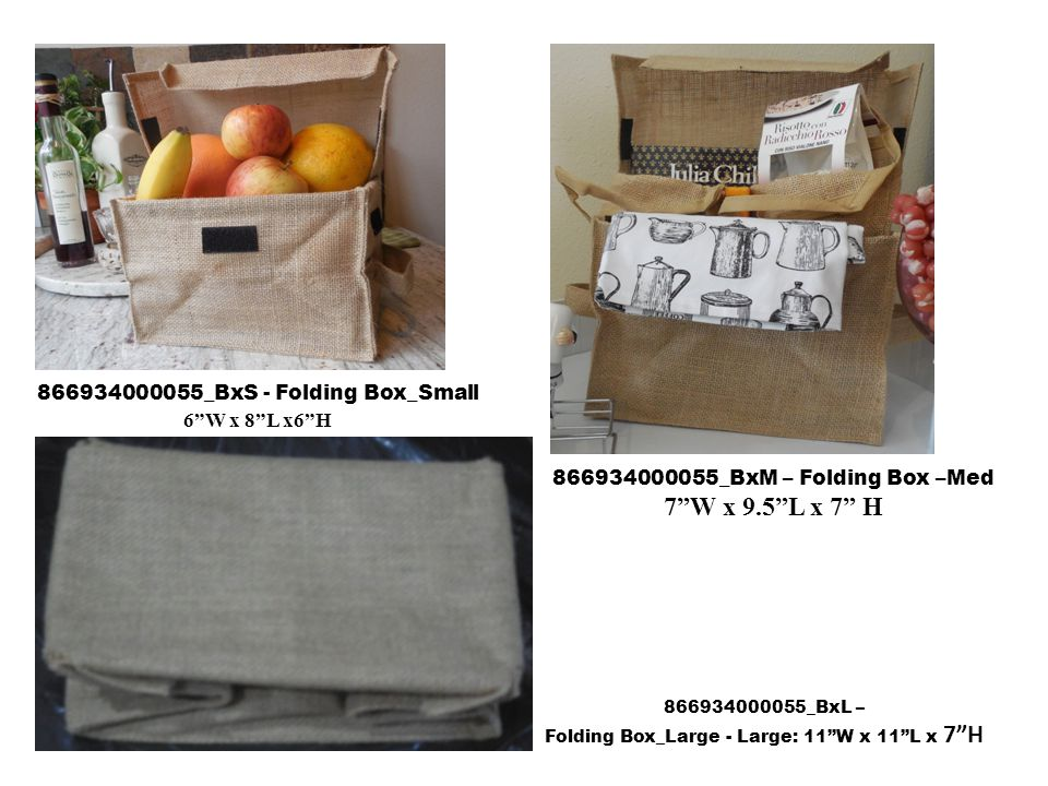 866934000055_BxS - Folding Box_Small 6 W x 8 L x6 H 866934000055_BxM – Folding Box –Med 7 W x 9.5 L x 7 H 866934000055_BxL – Folding Box_Large - Large: 11 W x 11 L x 7 H