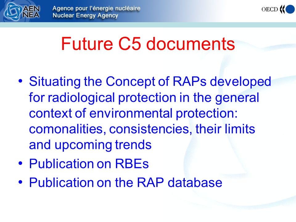 Future C5 documents Situating the Concept of RAPs developed for radiological protection in the general context of environmental protection: comonalities, consistencies, their limits and upcoming trends Publication on RBEs Publication on the RAP database