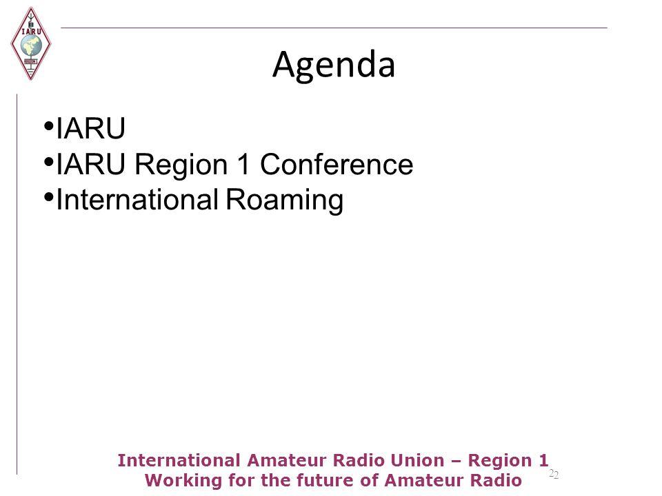 2 International Amateur Radio Union – Region 1 Working for the future of Amateur Radio Agenda IARU IARU Region 1 Conference International Roaming 2