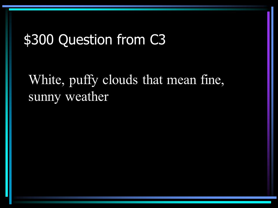 $200 Answer from C3 Back to Jeopardy What is precipitation