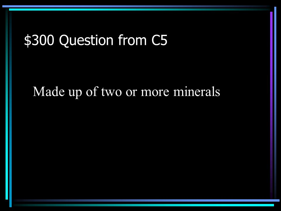 $200 Answer from C5 Back to Jeopardy What are tests for identifying a rock or mineral