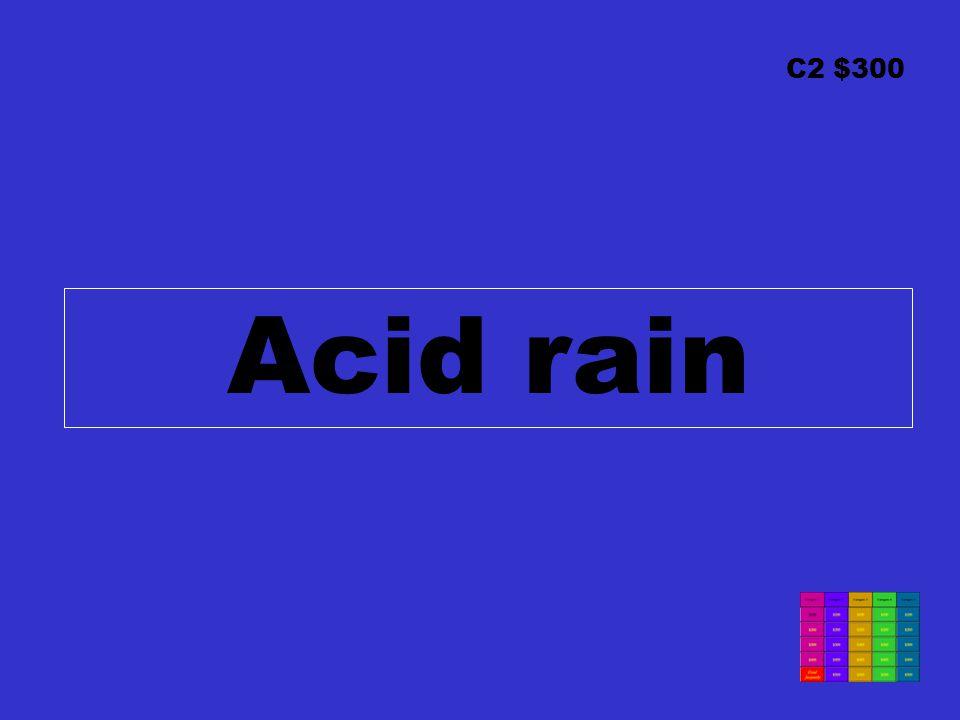 C2 $300 Acid rain
