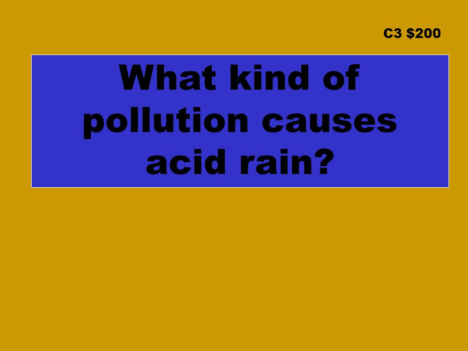 C3 $200 What kind of pollution causes acid rain?