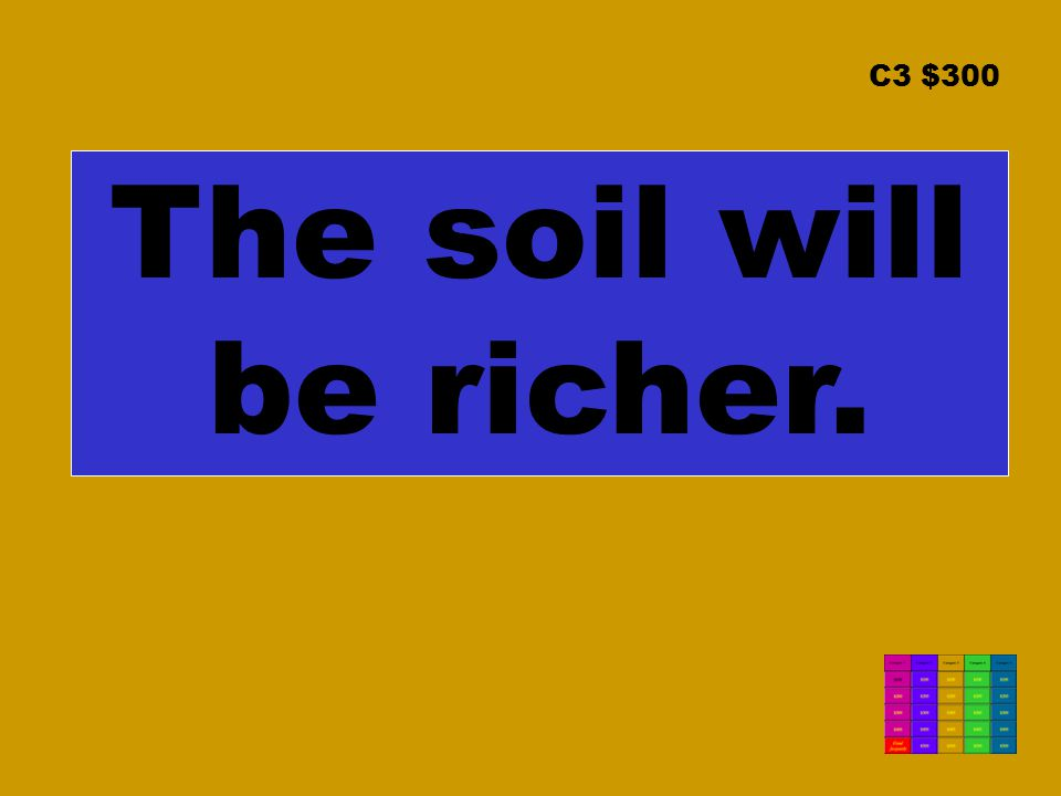 C3 $300 The soil will be richer.