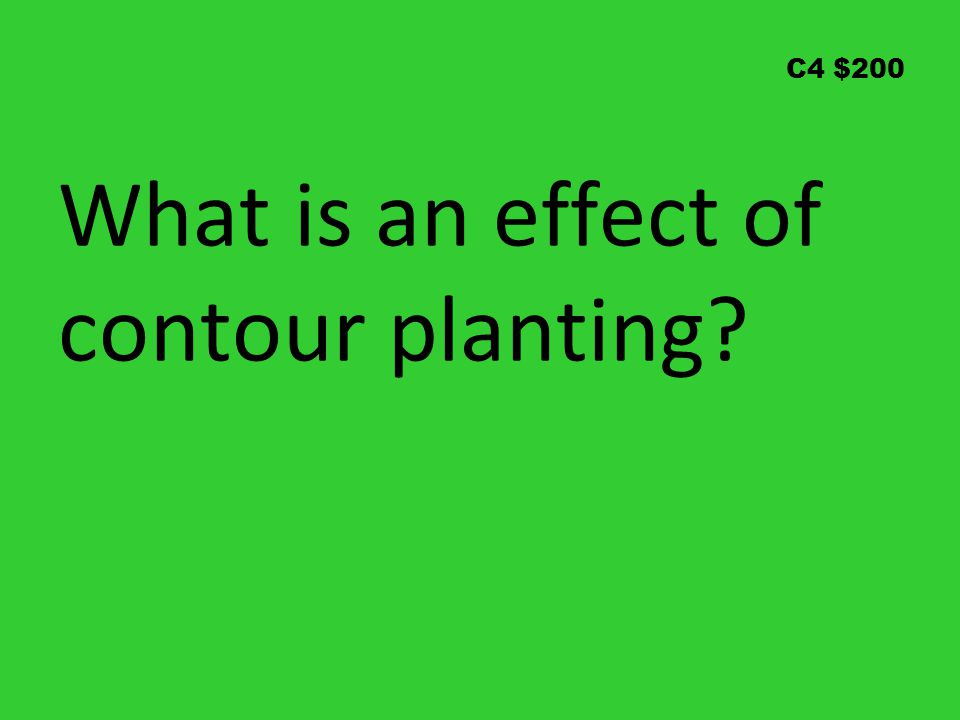 C4 $200 What is an effect of contour planting?