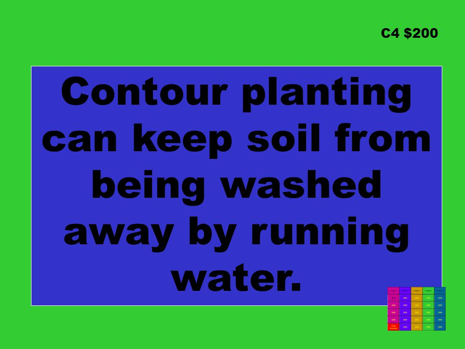 C4 $200 Contour planting can keep soil from being washed away by running water.