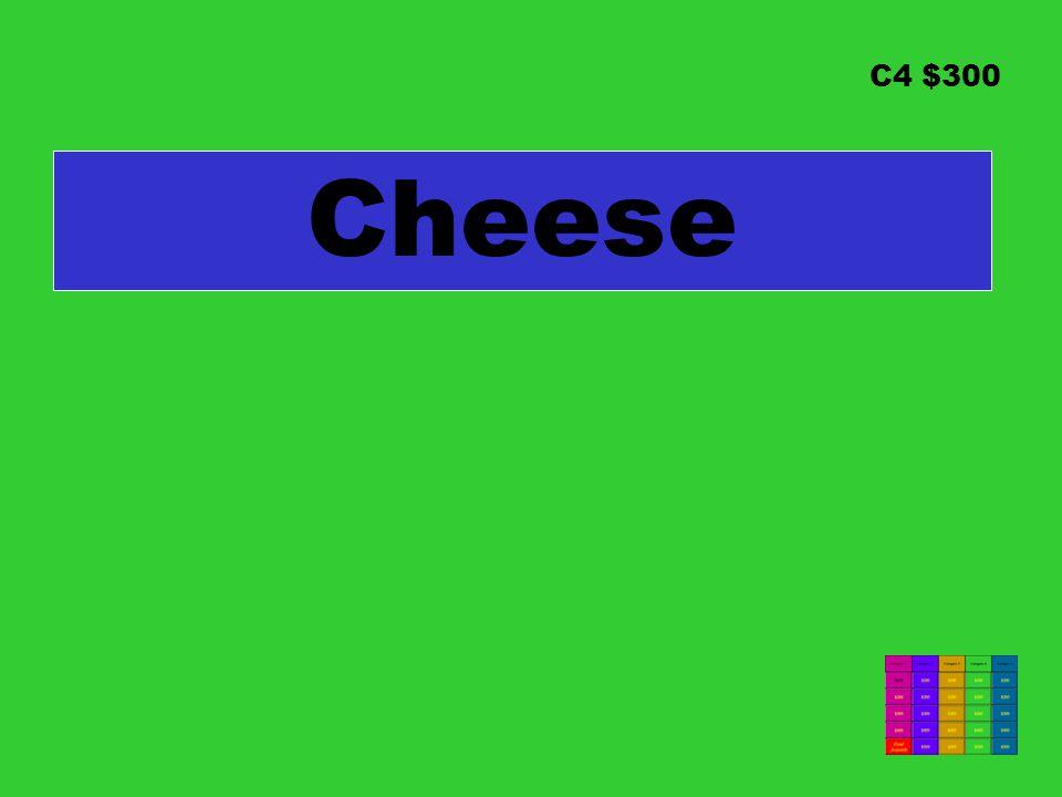 C4 $300 Cheese